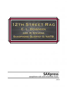 Twelfth Street Rag by E. L. Bowman for SATB or AATB Saxophone Quartet
