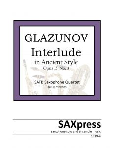 Interlude in Ancient Style, Op. 15, No. 3 by Alexander Glazunov, arranged for SATB Saxophone Quartet.