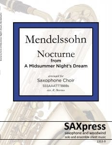 Nocturne from A Midsummer Night's Dream, Op. 61 by Felix Mendelssohn, arranged for Saxophone Choir. M